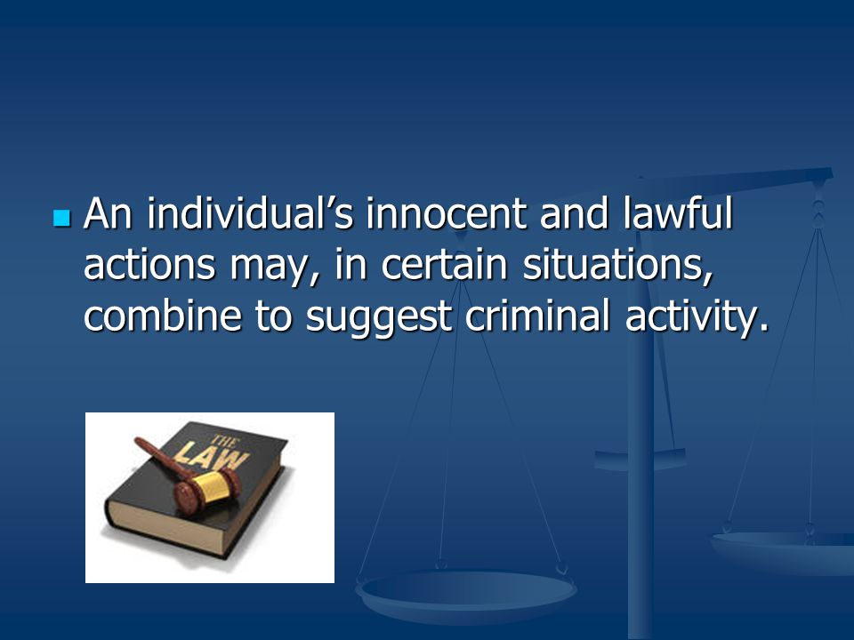 An individual's innocent and lawful actions may, in certain situations, combine to suggest criminal activity.