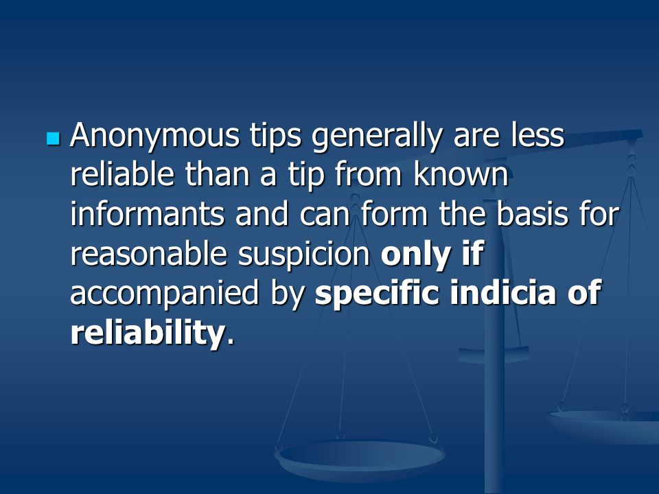 Anonymous tips generally are less reliable than a tip from known informants and can form the basis for reasonable suspicion only if accompanied by specific indicia of reliability.