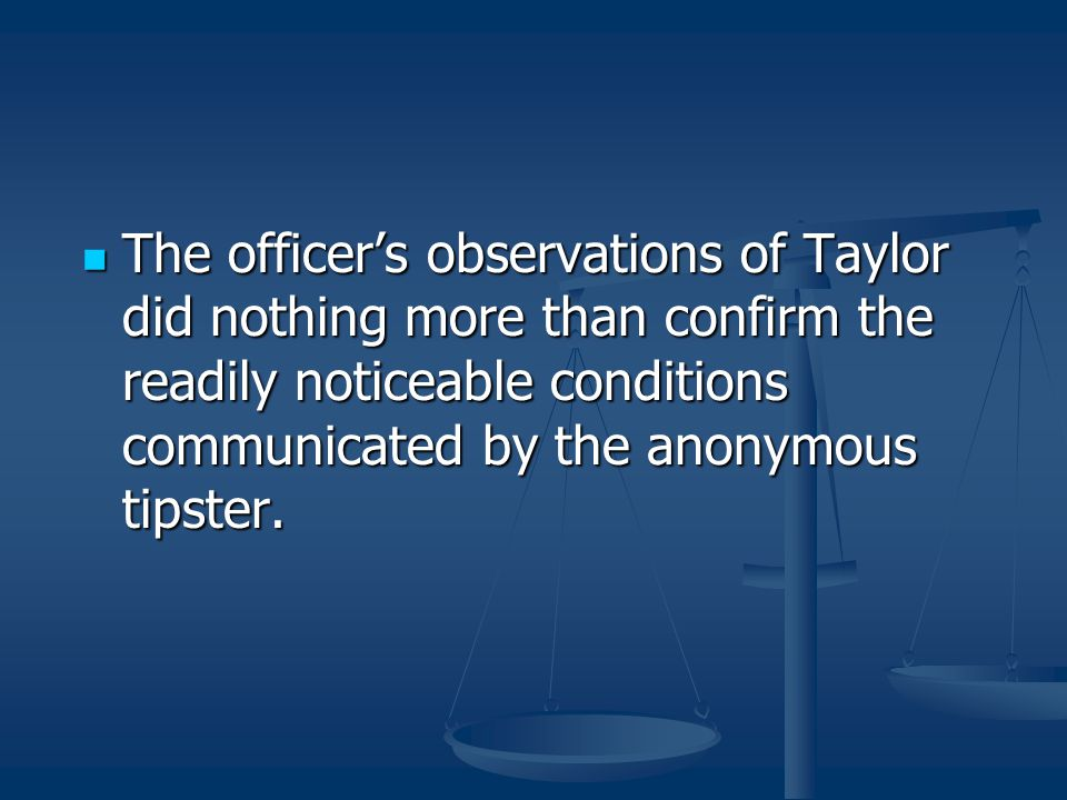 The officer's observations of Taylor did nothing more than confirm the readily noticeable conditions communicated by the anonymous tipster.