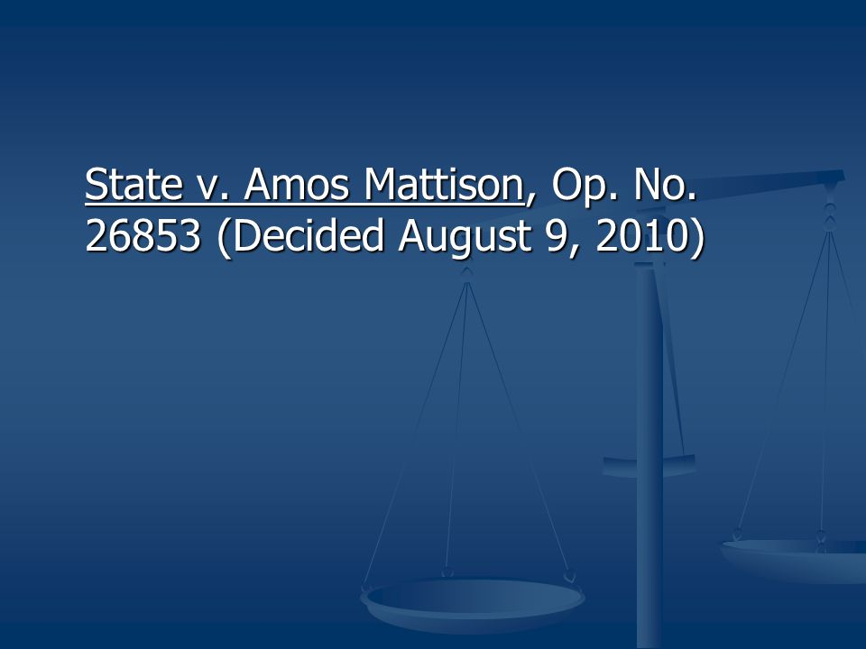 State v. Amos Mattison, Op. No. 26853 (Decided August 9, 2010)