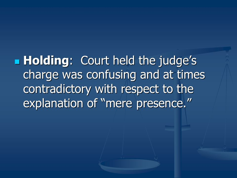 Holding: Court held the judge's charge was confusing and at times contradictory with respect to the explanation of mere presence.