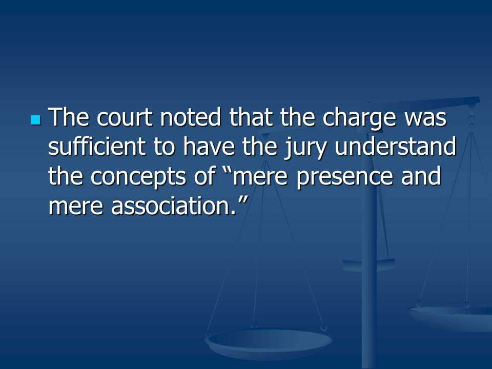 The court noted that the charge was sufficient to have the jury understand the concepts of mere presence and mere association.