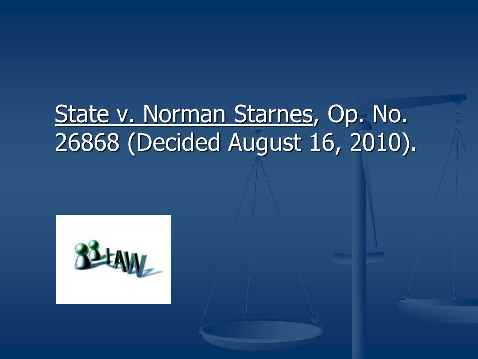 State v. Norman Starnes, Op. No. 26868 (Decided August 16, 2010).
