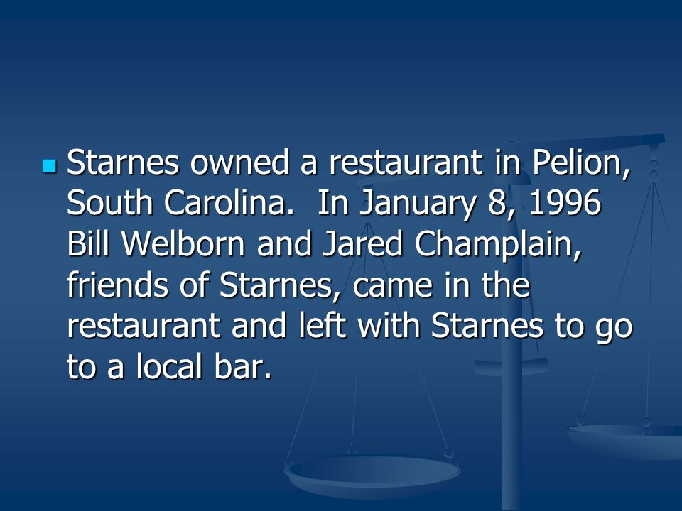 Starnes owned a restaurant in Pelion, South Carolina