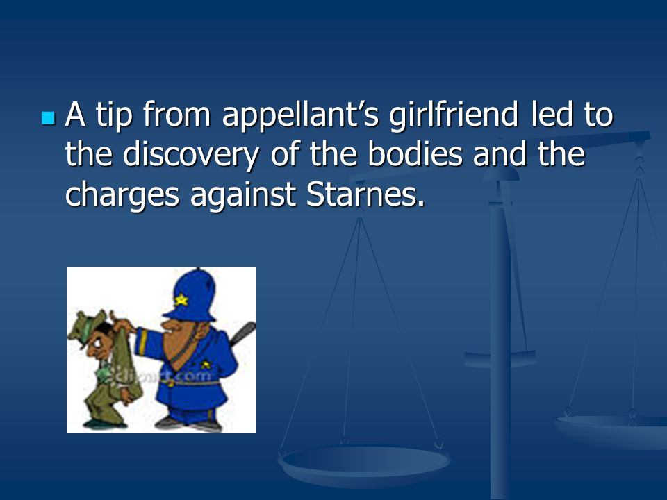 A tip from appellant's girlfriend led to the discovery of the bodies and the charges against Starnes.