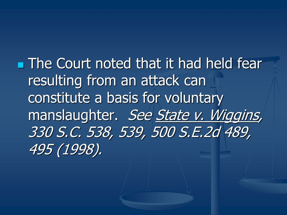 The Court noted that it had held fear resulting from an attack can constitute a basis for voluntary manslaughter.