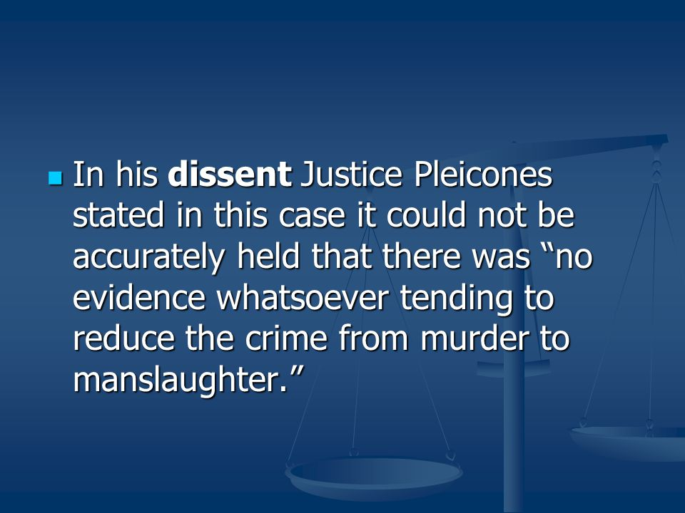 In his dissent Justice Pleicones stated in this case it could not be accurately held that there was no evidence whatsoever tending to reduce the crime from murder to manslaughter.