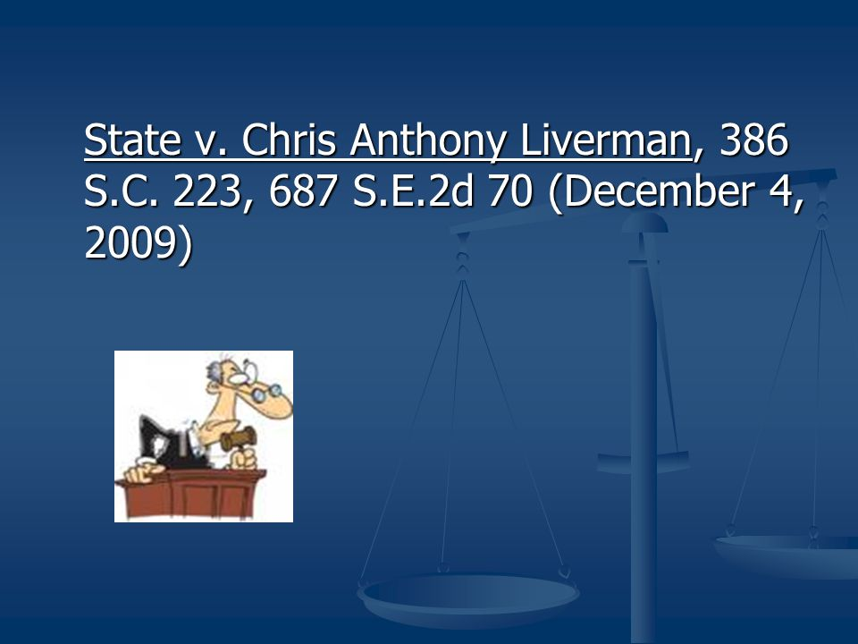 State v. Chris Anthony Liverman, 386 S. C. 223, 687 S. E