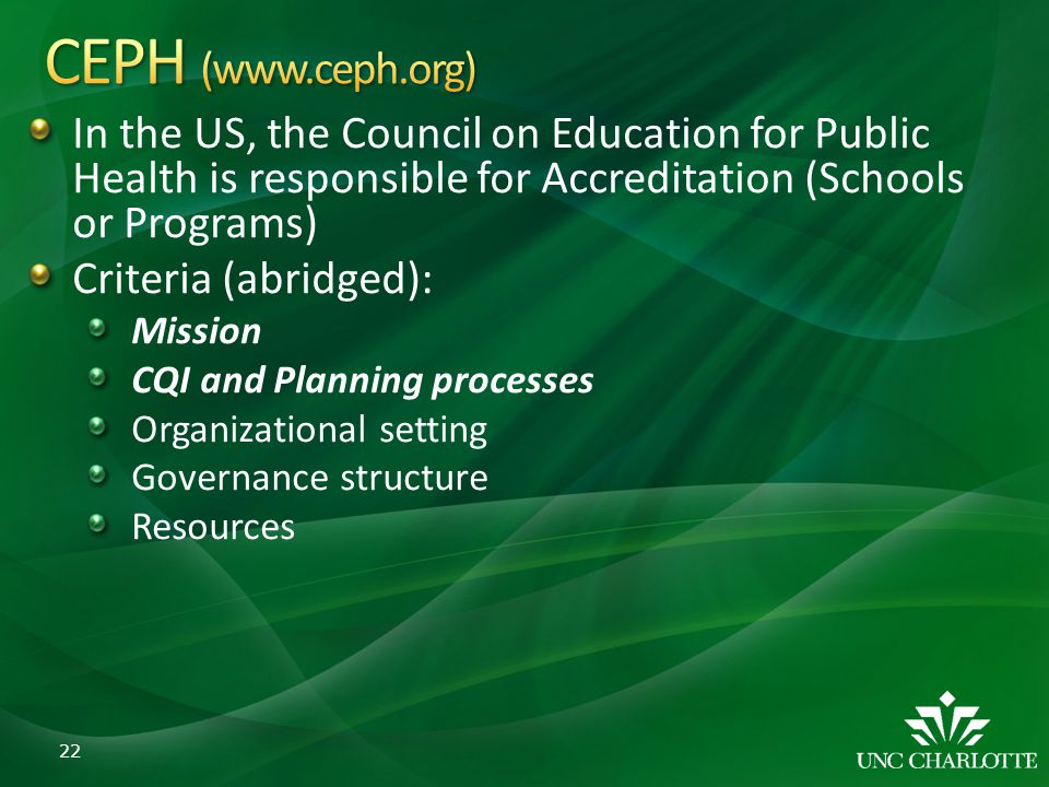 CEPH (www.ceph.org) In the US, the Council on Education for Public Health is responsible for Accreditation (Schools or Programs)