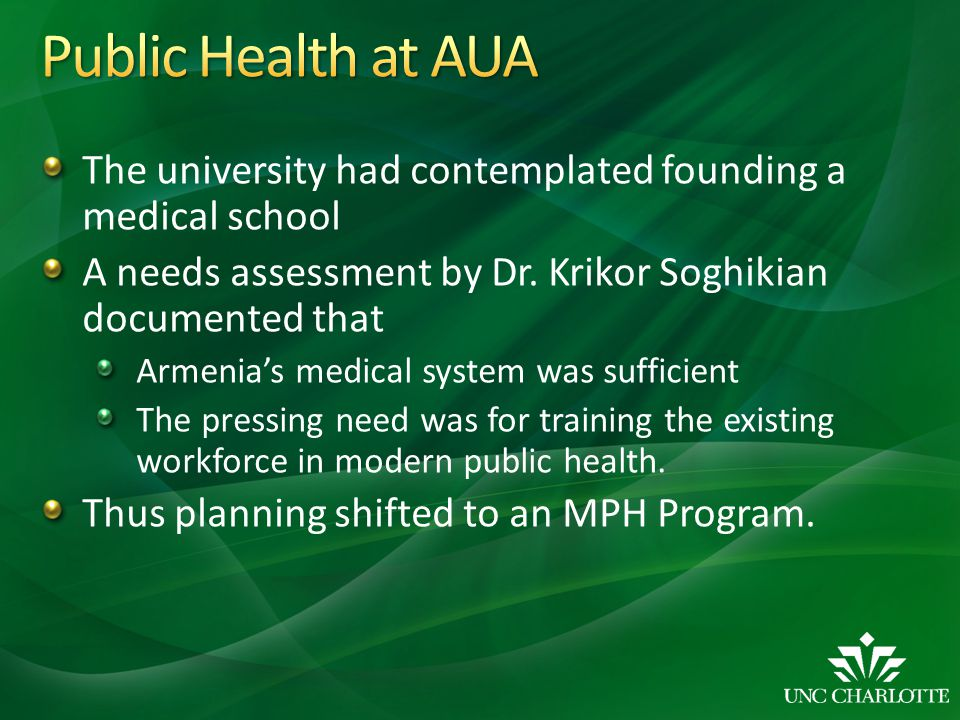 Public Health at AUA The university had contemplated founding a medical school. A needs assessment by Dr. Krikor Soghikian documented that.