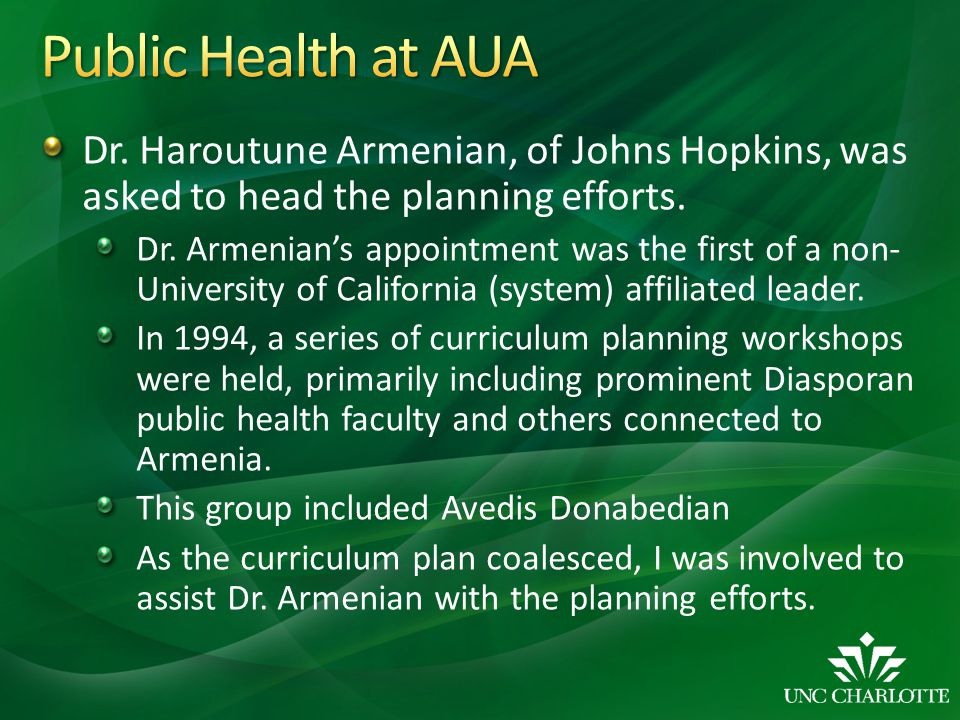 Public Health at AUA Dr. Haroutune Armenian, of Johns Hopkins, was asked to head the planning efforts.