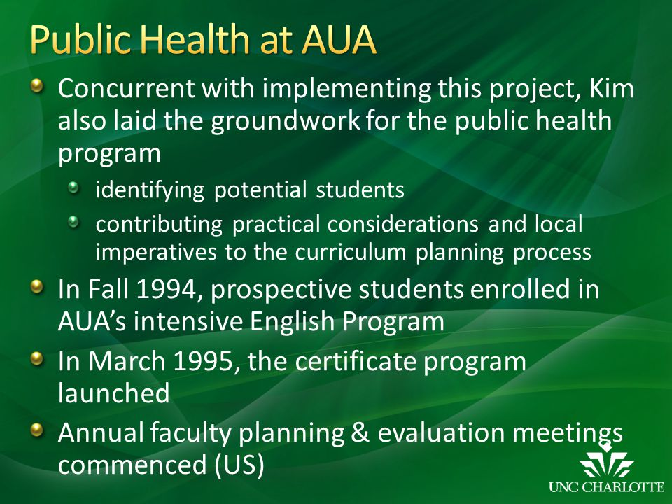 Public Health at AUA Concurrent with implementing this project, Kim also laid the groundwork for the public health program.