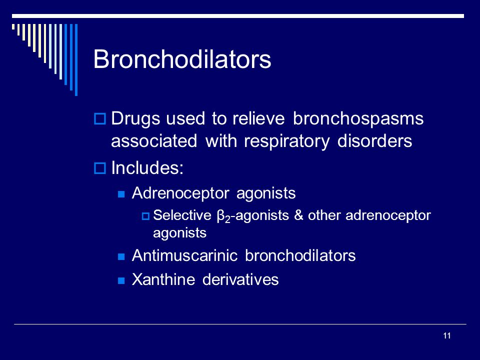 Bronchodilators Drugs used to relieve bronchospasms associated with respiratory disorders. Includes: