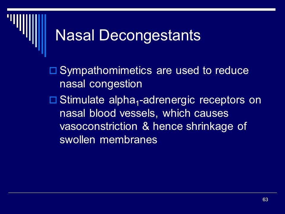Nasal Decongestants Sympathomimetics are used to reduce nasal congestion.