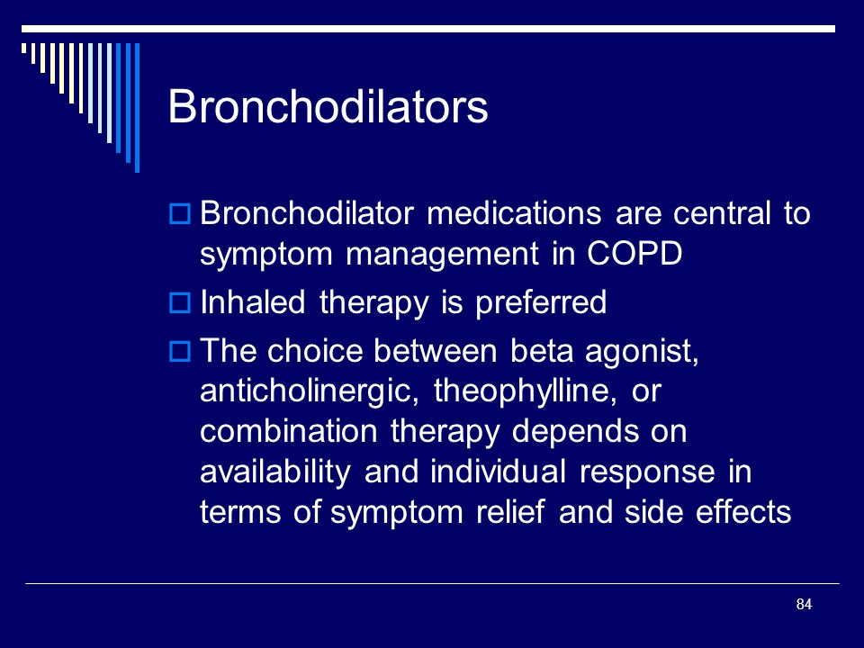 Bronchodilators Bronchodilator medications are central to symptom management in COPD. Inhaled therapy is preferred.