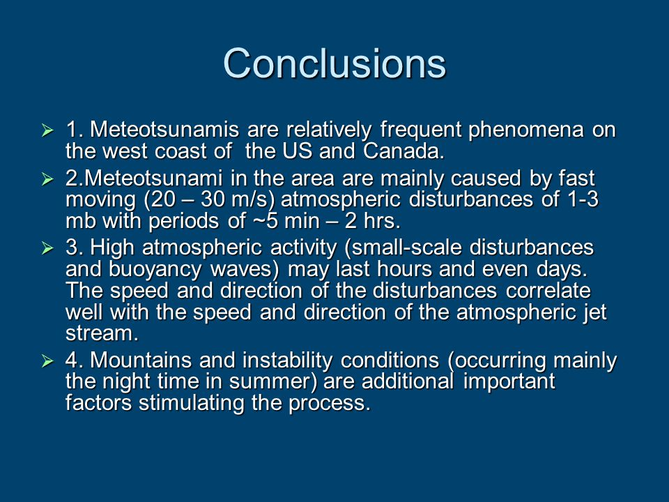 Conclusions 1. Meteotsunamis are relatively frequent phenomena on the west coast of the US and Canada.