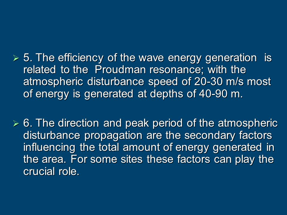 5. The efficiency of the wave energy generation is related to the Proudman resonance; with the atmospheric disturbance speed of 20-30 m/s most of energy is generated at depths of 40-90 m.