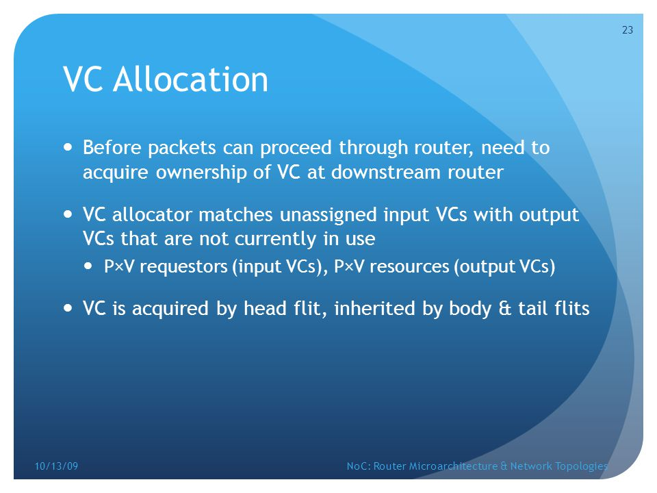 VC Allocation Before packets can proceed through router, need to acquire ownership of VC at downstream router.