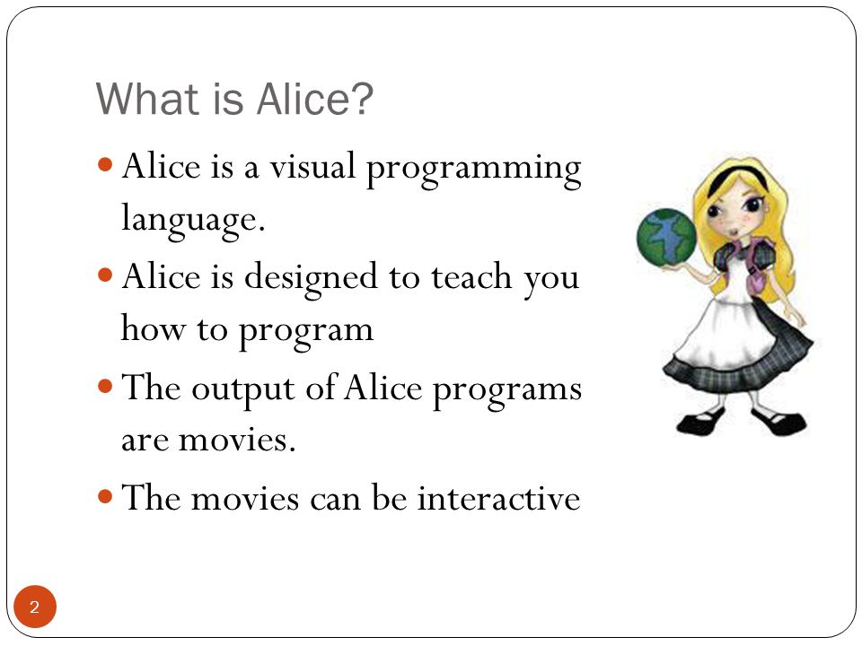 What is Alice Alice is a visual programming language.