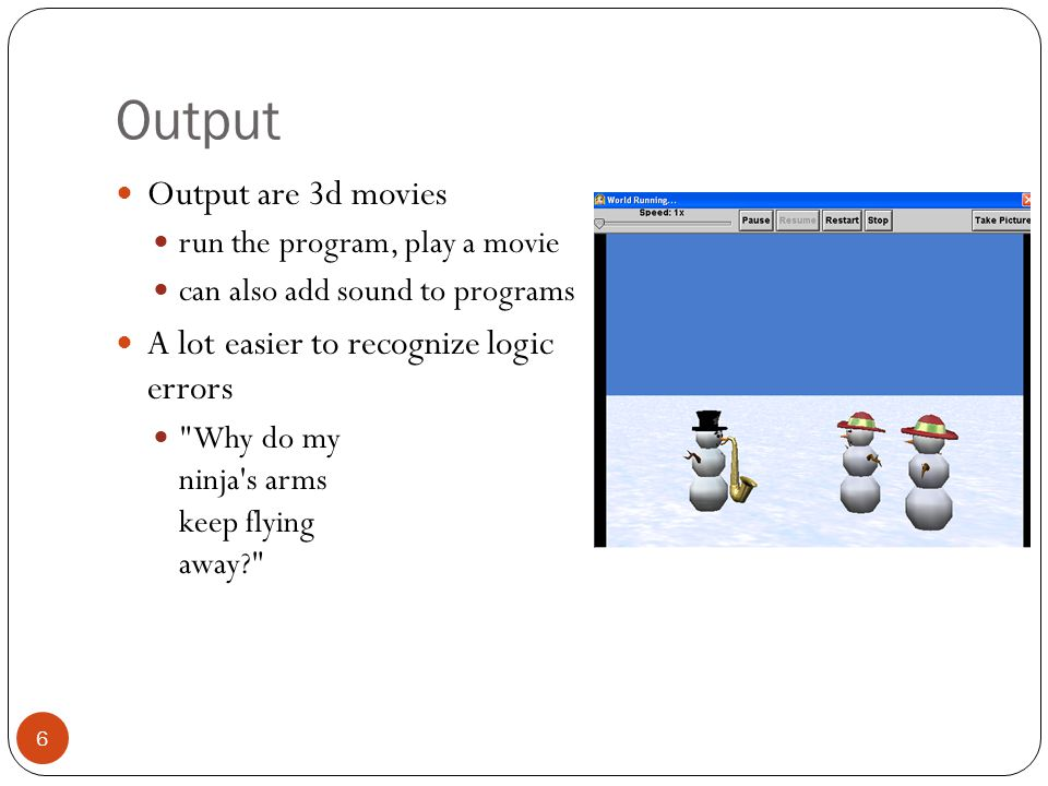 Output Output are 3d movies A lot easier to recognize logic errors