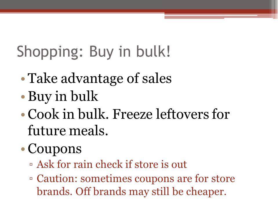 Shopping: Buy in bulk! Take advantage of sales Buy in bulk