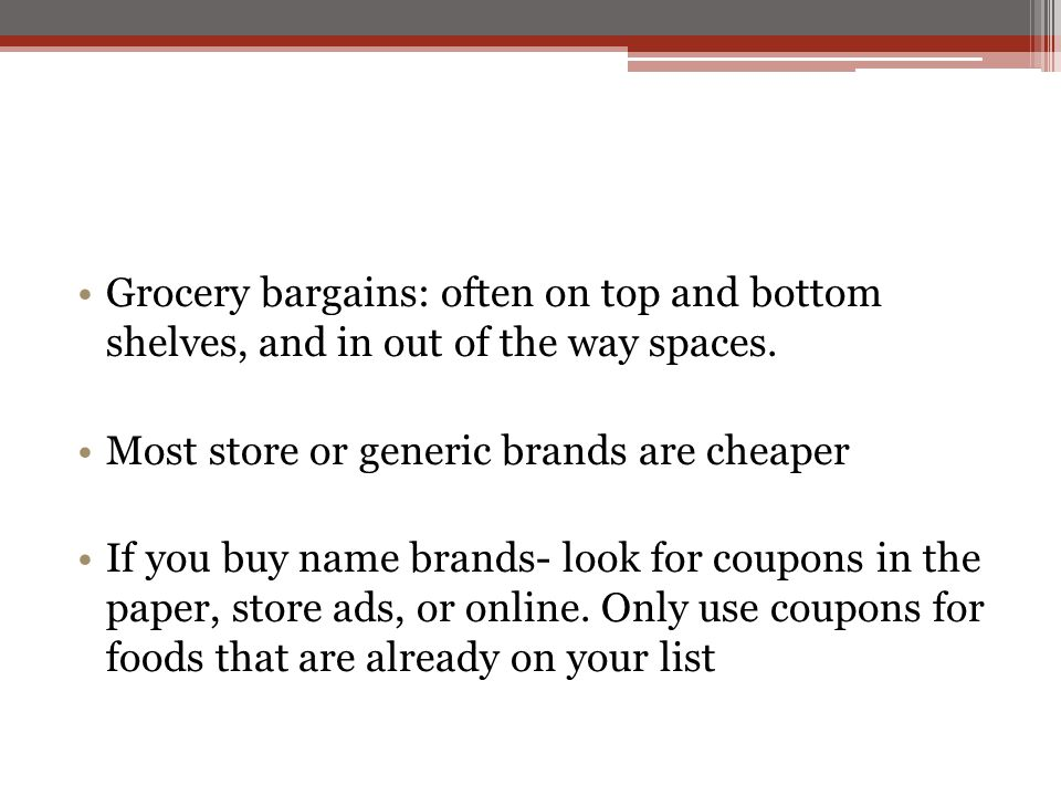 Grocery bargains: often on top and bottom shelves, and in out of the way spaces.