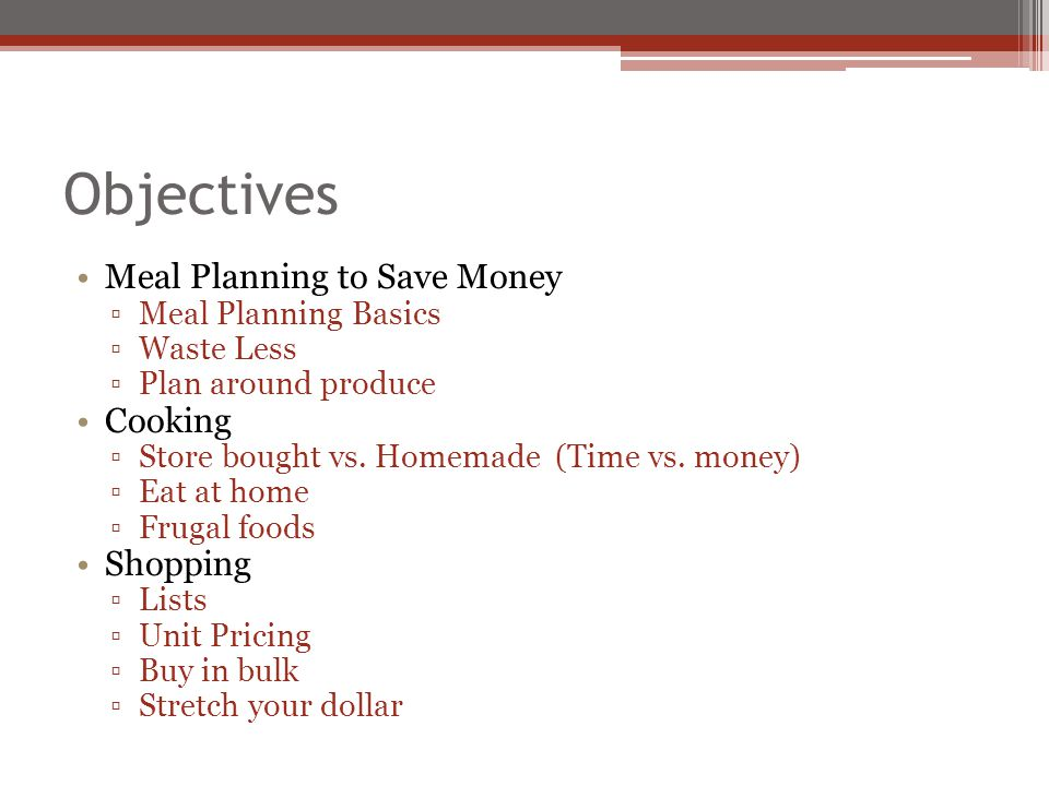 Objectives Meal Planning to Save Money Cooking Shopping
