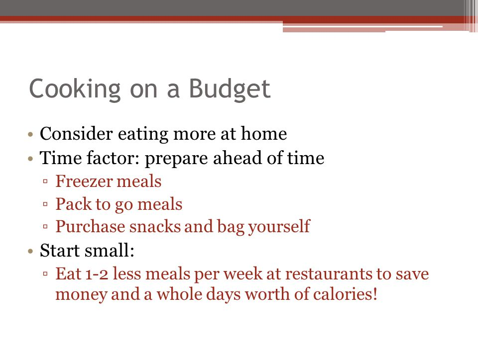 Cooking on a Budget Consider eating more at home