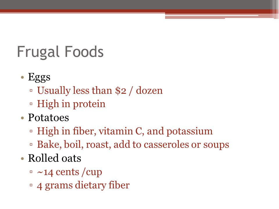 Frugal Foods Eggs Potatoes Rolled oats Usually less than $2 / dozen