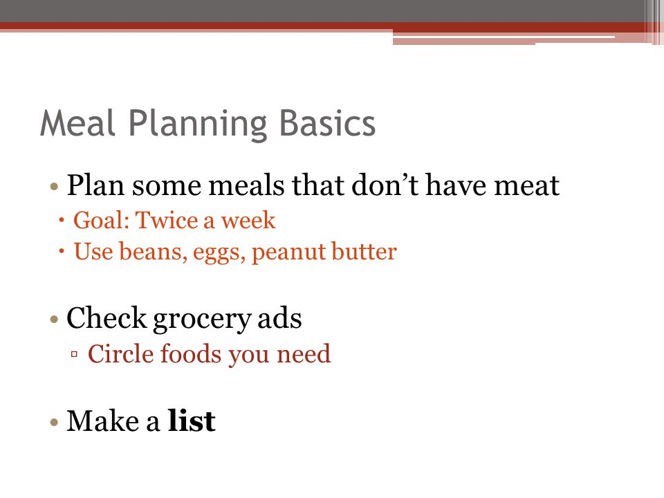 Meal Planning Basics Plan some meals that don't have meat