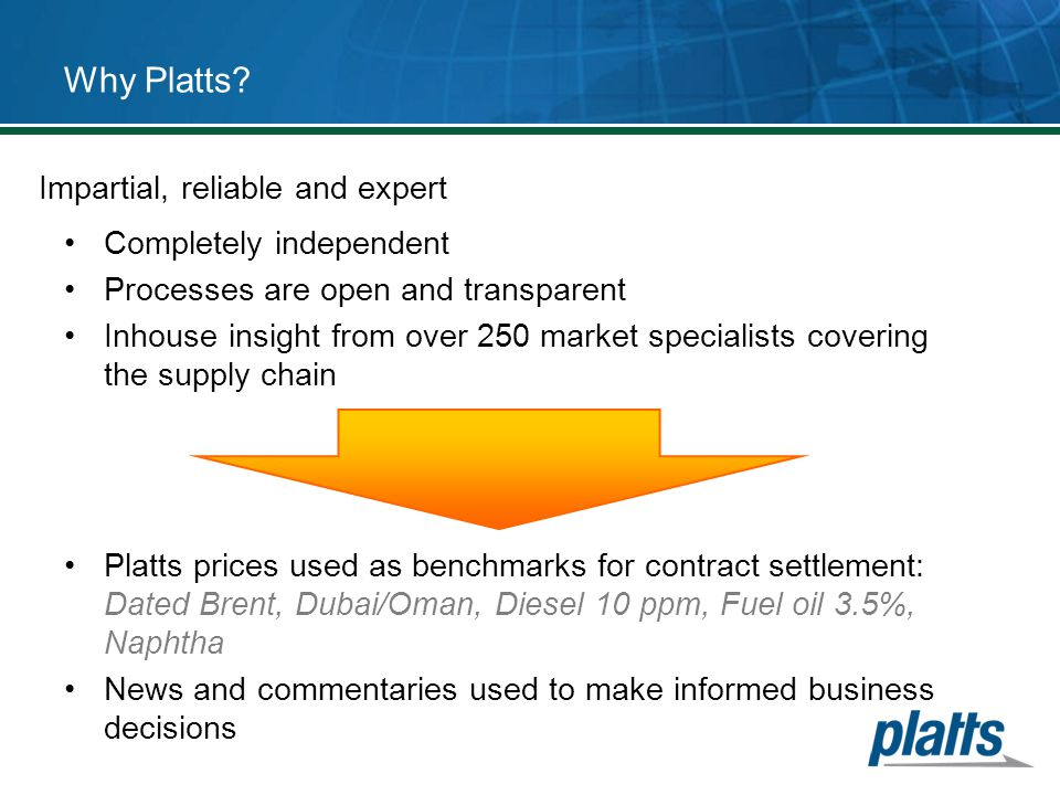 Why Platts Impartial, reliable and expert Completely independent