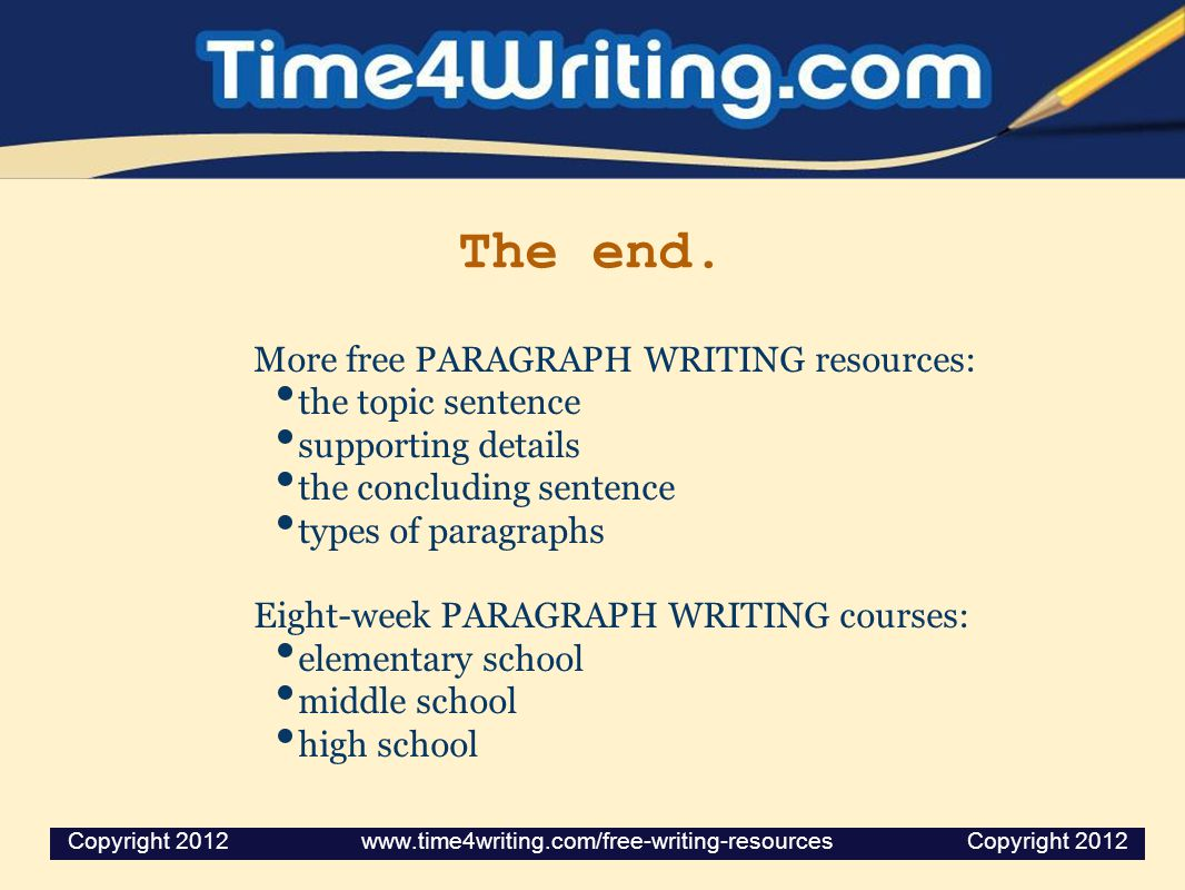 The end. More free PARAGRAPH WRITING resources: the topic sentence