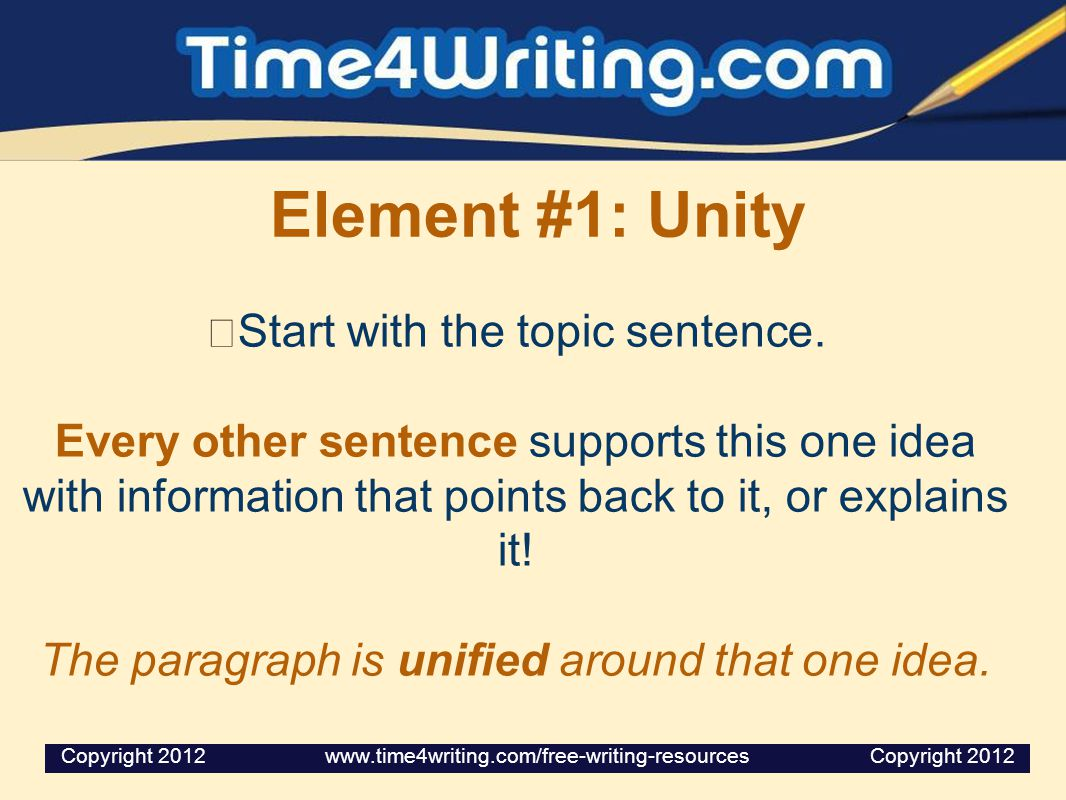 Element #1: Unity Start with the topic sentence.
