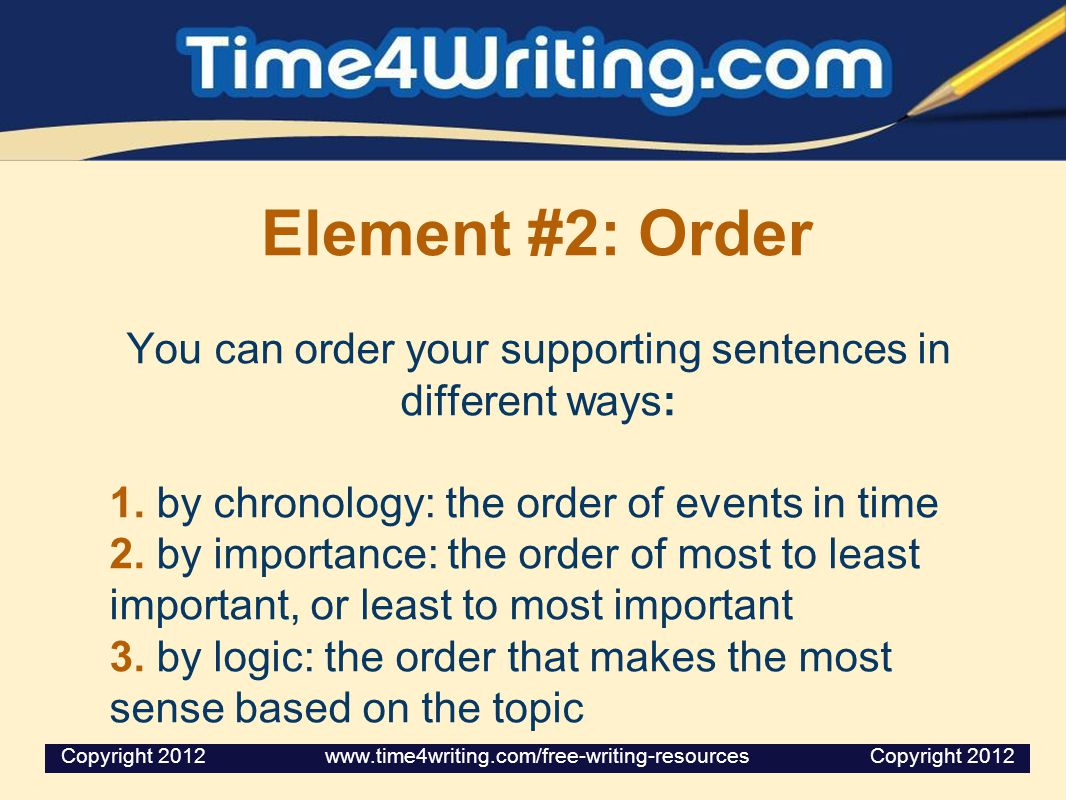 You can order your supporting sentences in different ways: