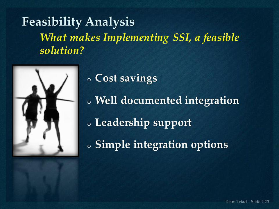 Feasibility Analysis What makes Implementing SSI, a feasible solution