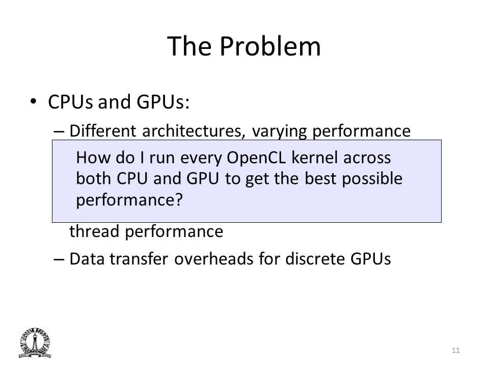 The Problem CPUs and GPUs: