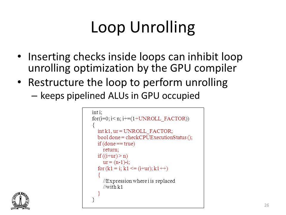 Loop Unrolling Inserting checks inside loops can inhibit loop unrolling optimization by the GPU compiler.
