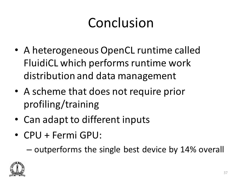 Conclusion A heterogeneous OpenCL runtime called FluidiCL which performs runtime work distribution and data management.