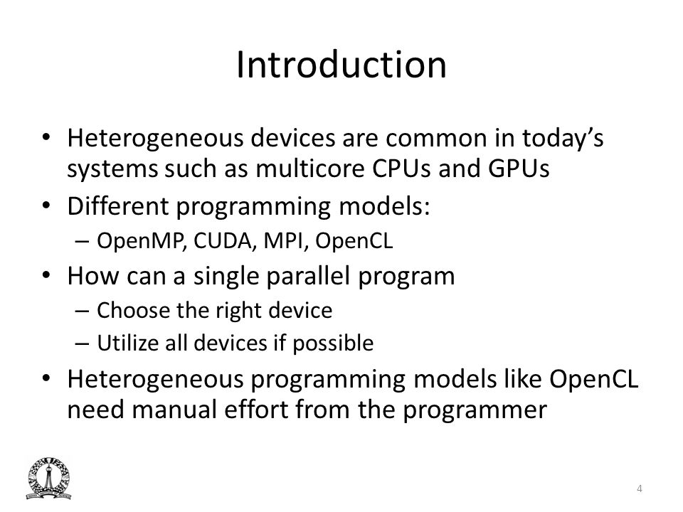 Introduction Heterogeneous devices are common in today's systems such as multicore CPUs and GPUs. Different programming models:
