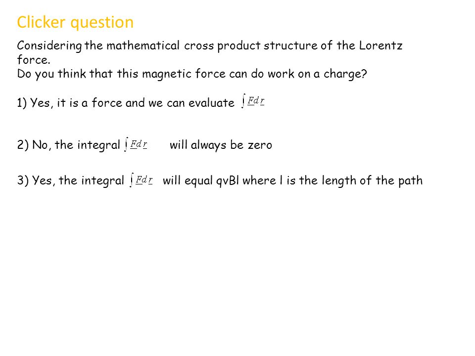 Clicker question Considering the mathematical cross product structure of the Lorentz force.