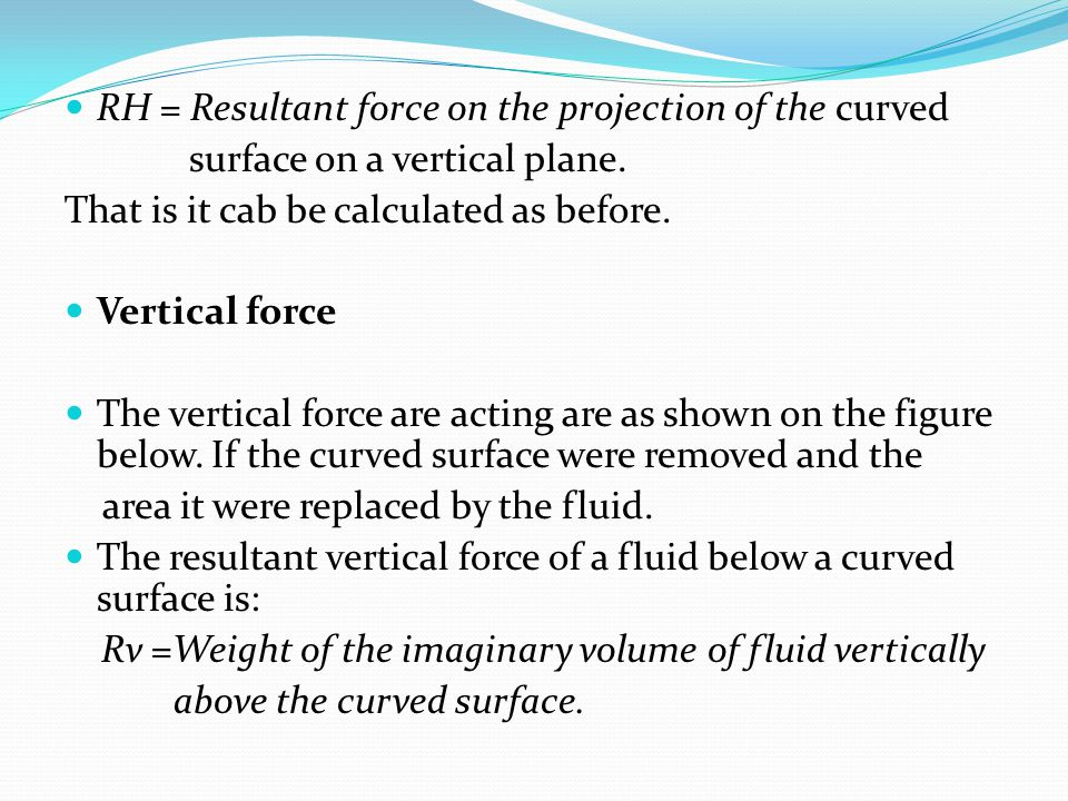 RH = Resultant force on the projection of the curved