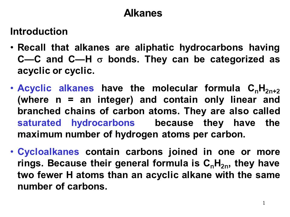 Alkanes Introduction. Recall that alkanes are aliphatic hydrocarbons having C—C and C—H  bonds. They can be categorized as acyclic or cyclic.