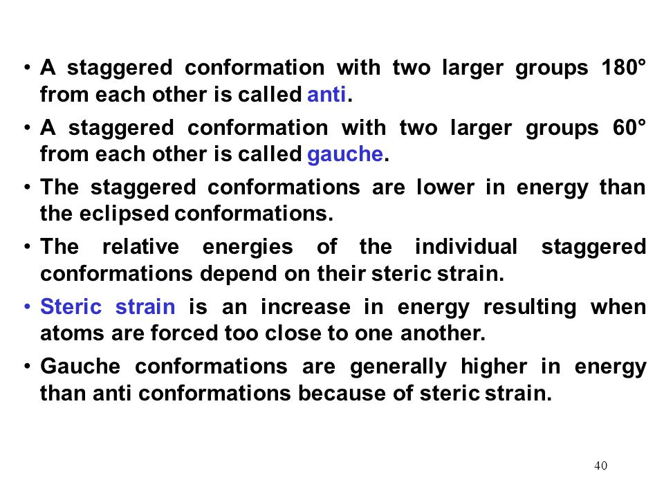 A staggered conformation with two larger groups 180° from each other is called anti.
