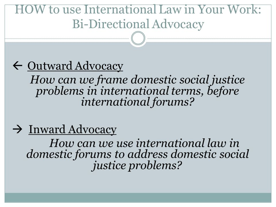 HOW to use International Law in Your Work: Bi-Directional Advocacy