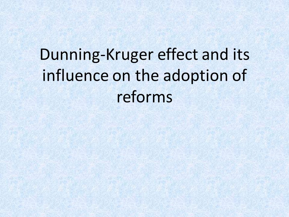 Dunning-Kruger effect and its influence on the adoption of reforms