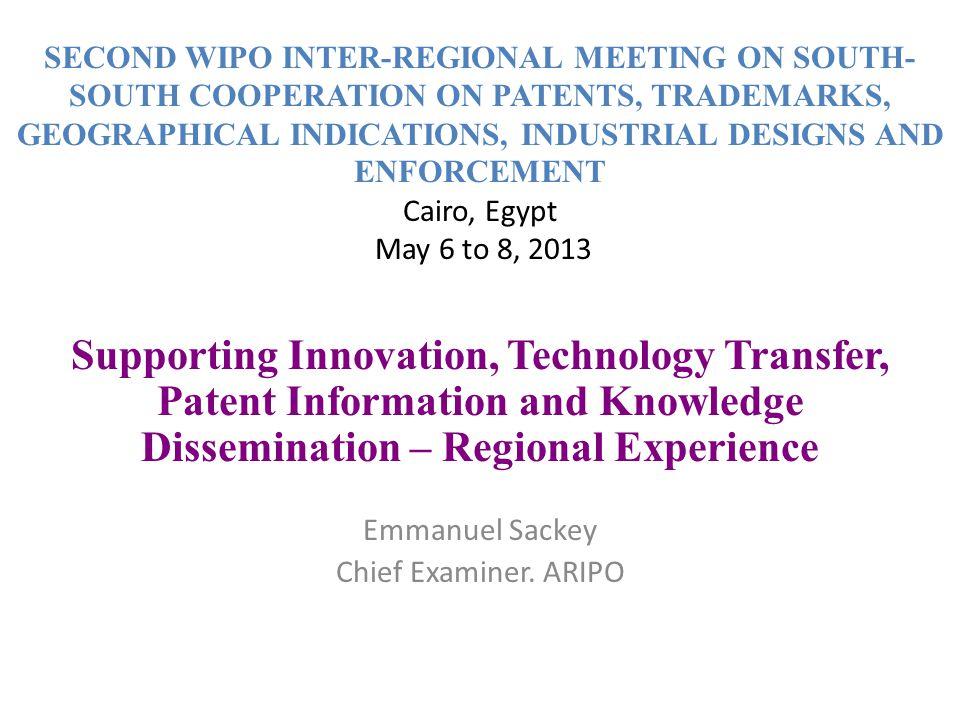 SECOND WIPO INTER-REGIONAL MEETING ON SOUTH-SOUTH COOPERATION ON PATENTS, TRADEMARKS, GEOGRAPHICAL INDICATIONS, INDUSTRIAL DESIGNS AND ENFORCEMENT Cairo, Egypt May 6 to 8, 2013