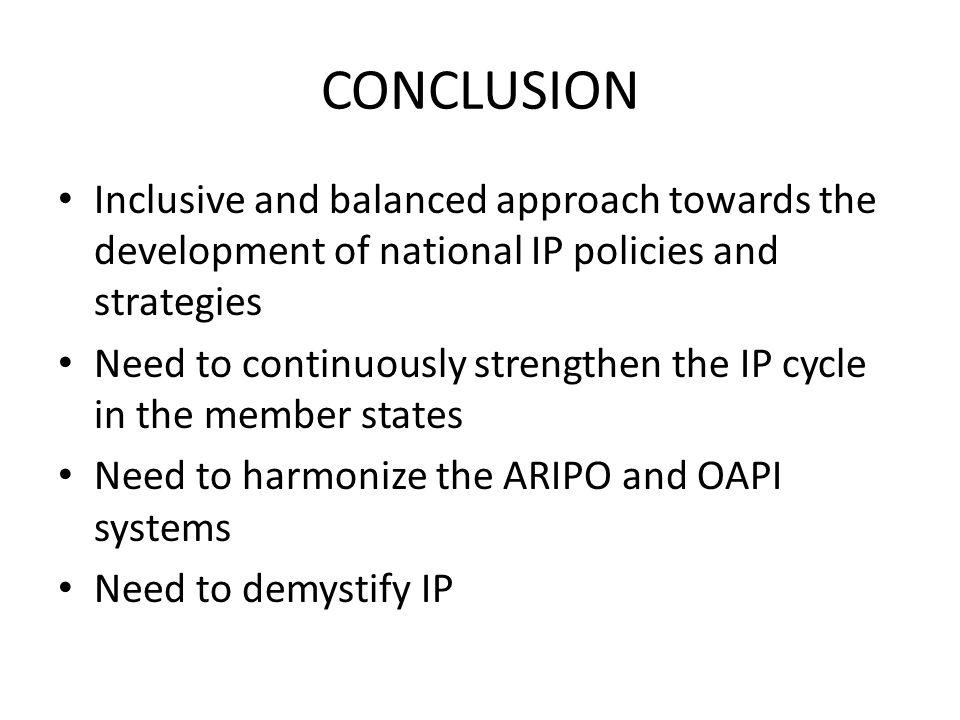 CONCLUSION Inclusive and balanced approach towards the development of national IP policies and strategies.