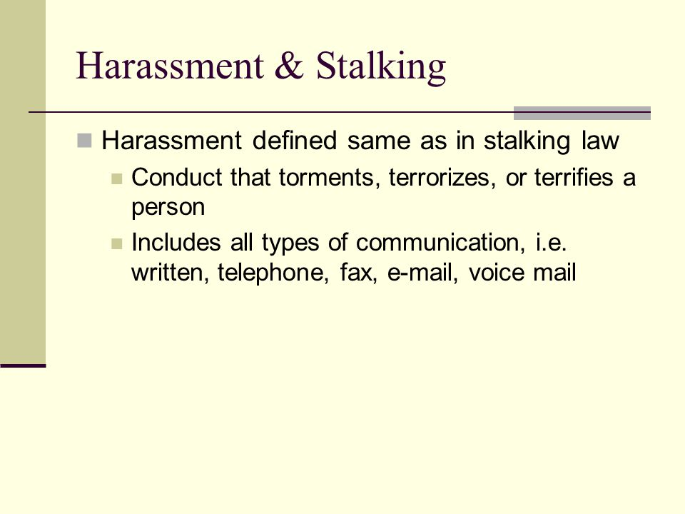 Harassment & Stalking Harassment defined same as in stalking law