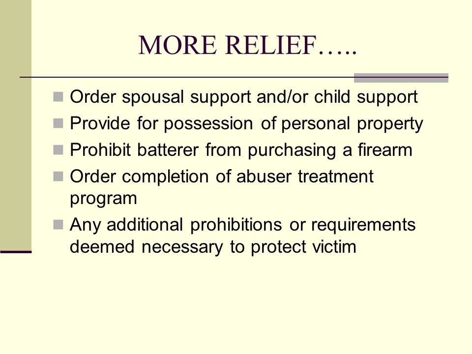 MORE RELIEF….. Order spousal support and/or child support