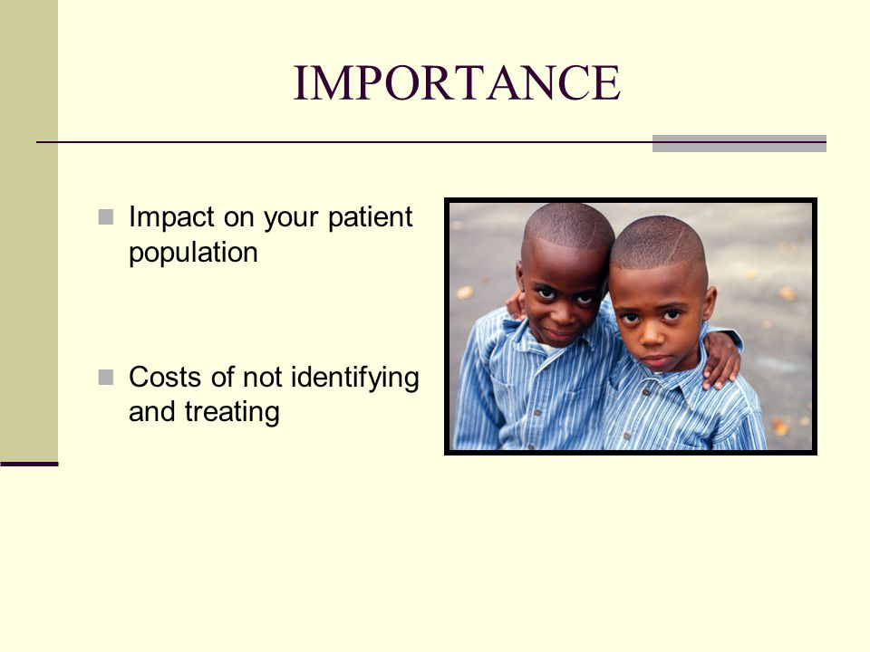IMPORTANCE Impact on your patient population